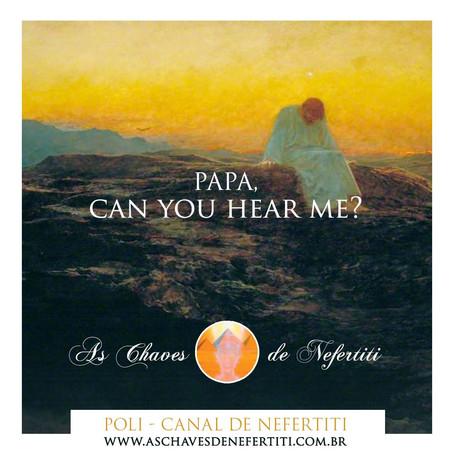 Papa, Can you hear me?