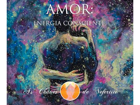 Amor: Energia Consciente