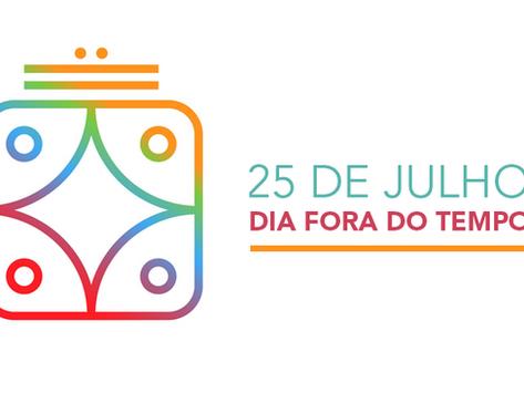 Dia Fora do Tempo - 25 de Julho