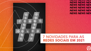 Listamos 7 principais novidades para as redes sociais para 2021!