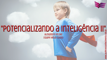 Potencializando a inteligência II