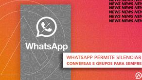 Shiu! Agora é possível silenciar grupos para sempre no WhatsApp