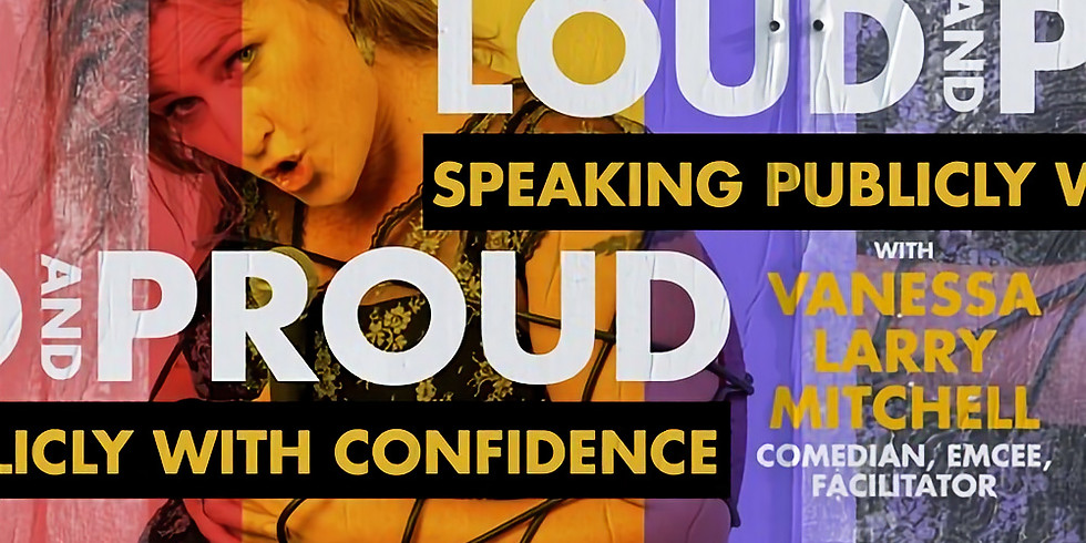 Loud & Proud - Speaking Publicly with Confidence Workshop