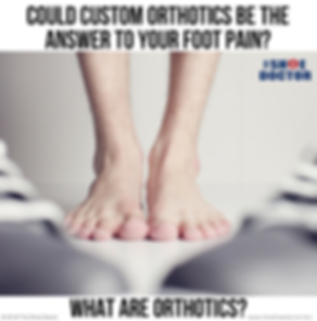 Could Custom Orthotics Be the Answer to Your Foot Pain?