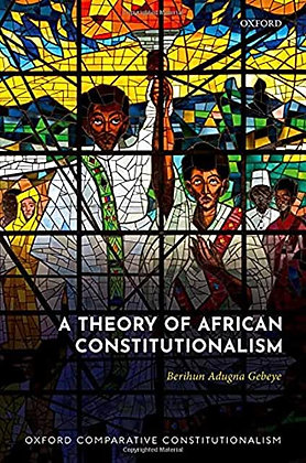 A Theory of African Constitutionalism.