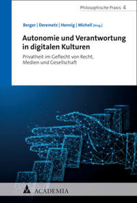 Autonomie und Verantwortung in digitalen Kulturen: Privatheit im Gefle…