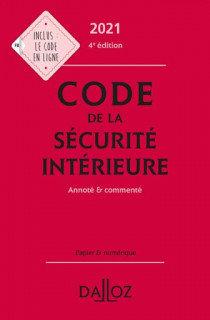 Code de la sécurité intérieure 2021: Annoté & commenté. 4e éd.
