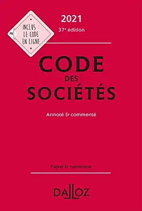 Code des sociétés 2021: Annoté & commenté. 37e éd.