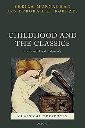 Childhood and the Classics: Britain and America, 1850-1965.