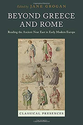 Beyond Greece and Rome: Reading the Ancient Near East in Early Modern …