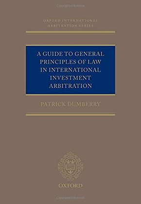 A Guide to General Principles of Law in International Investment Arbit…