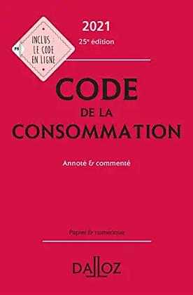 Code de la consommation 2021: Annoté & commenté. 25e éd.