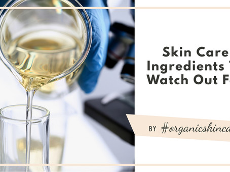 Skin Care Ingredients To Watch Out For