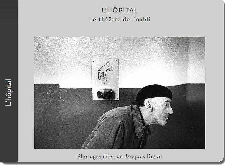 L'hôpital de province, le théatre de l'oubli. Photographies de Jacques Bravo