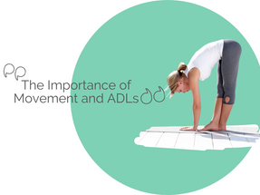 The Importance of Movement and ADLs