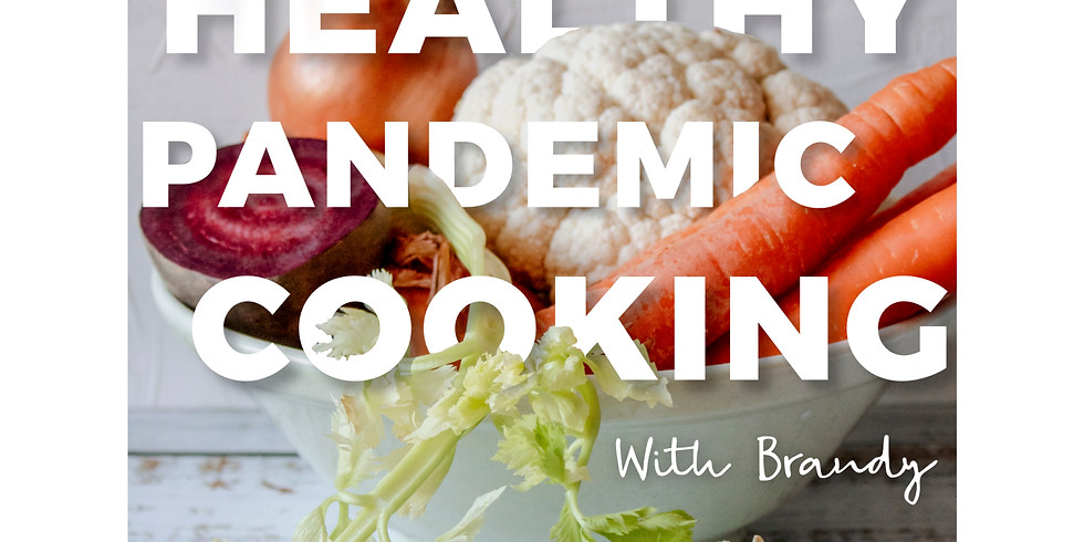 Healthy Pandemic Cooking to Nourish your body & Soul with Brandy Garcia.