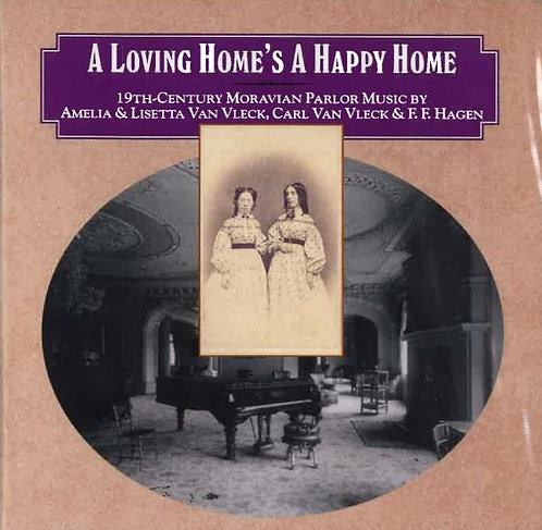 A Loving Home's a Happy Home:  19th Century Moravian Parlor Music CD