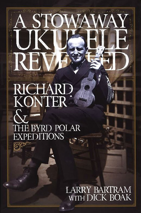 A Stowaway Ukulele Revealed: Richard Konter and The Byrd Polar Expeditions