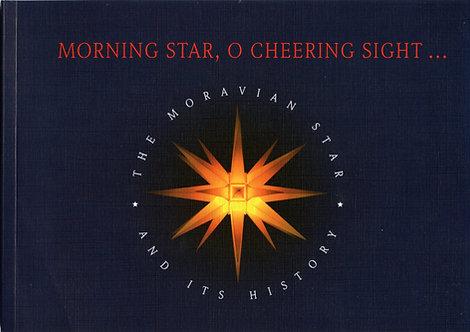 Morning Star, O Cheering Sight. . . The Moravian Star And Its History