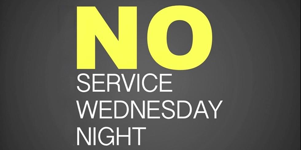 NO WEDNESDAY NIGHT SERVICE