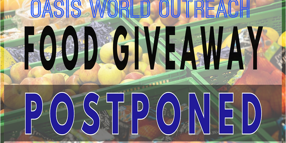 OASIS WORLD OUTREACH POSTPONED FOOD GIVEAWAY