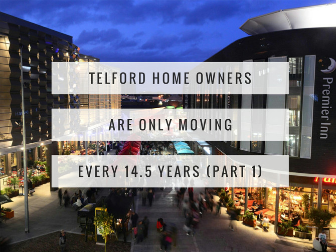 Telford Home Owners Are Only Moving Every 14.5 Years (Part 1)