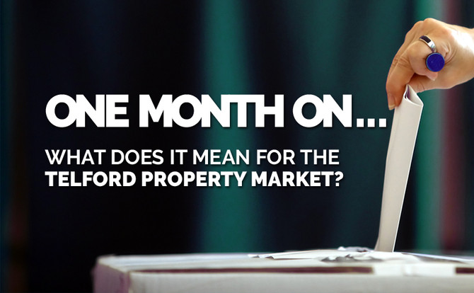 A month on…. What does the General Election result mean for the Telford Property Market?