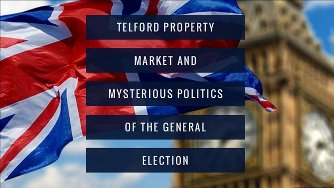 Telford Property Market and Mysterious Politics of the General Election