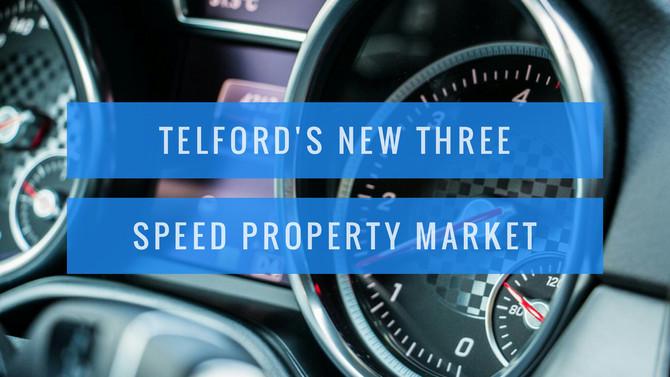 Telford's New 3 Speed Property Market