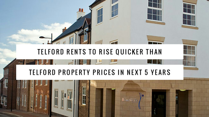 Telford Rents To Rise Quicker Than Telford Property Prices In Next 5 Years