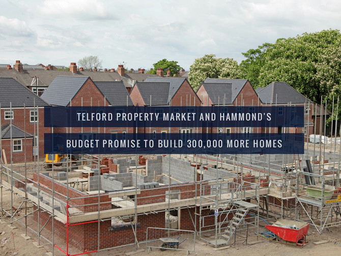 Telford Property Market and Hammond's Budget Promise to Build 300,000 more homes