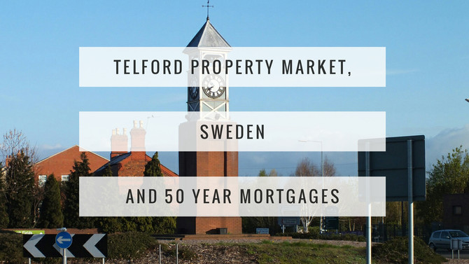 The Telford Property Market, Sweden and 50 year mortgages