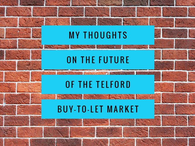 My thoughts on the future of the  Telford Buy-To-Let Market