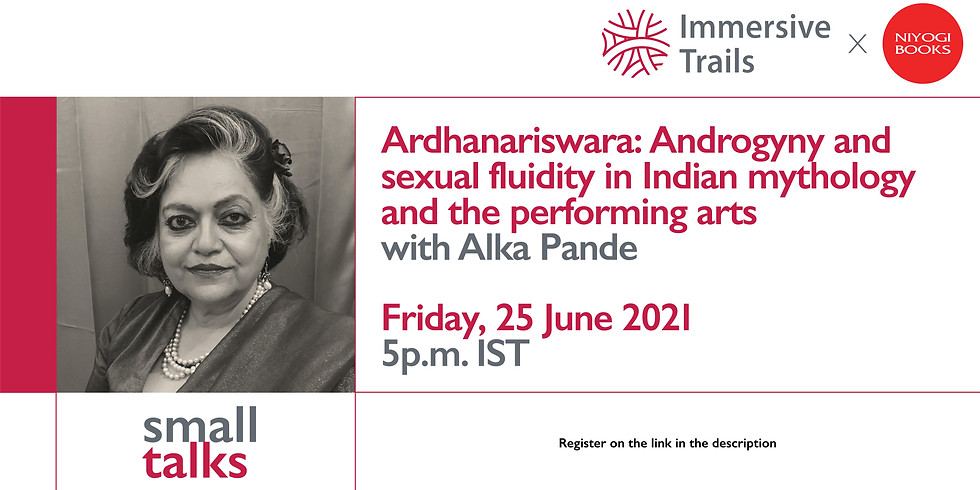 Small Talks with Alka Pande: Ardhanariswara: Androgyny and Sexual Fluidity in Indian Mythology & Performing Arts