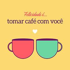 felicidade é tomar café com você.png