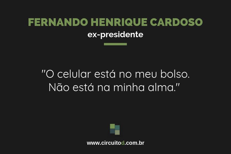 Frase de Fernando Henrique Cardoso sobre celulares