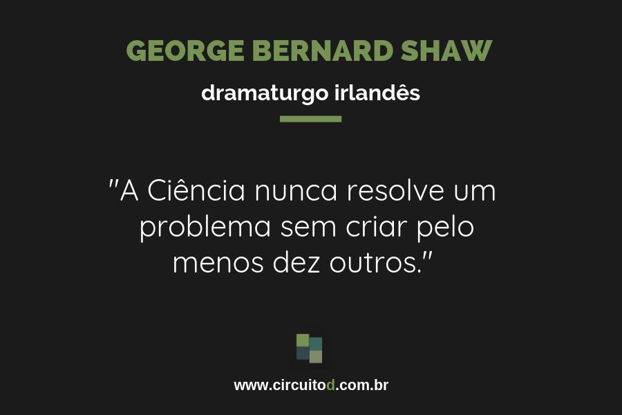 Frase de Bernard Shaw sobre Ciência