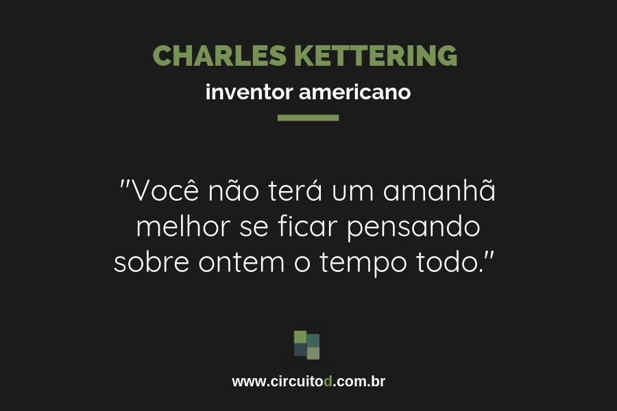 Frase de Charles Kettering sobre o futuro e o peso do passado