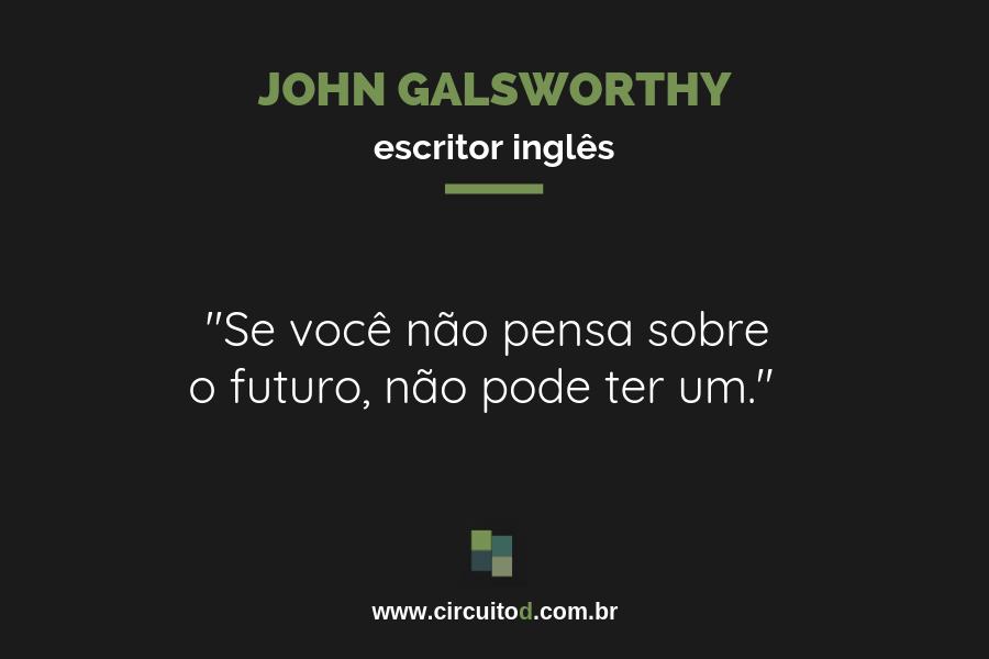 Frase de John Galsworthy sobre o futuro