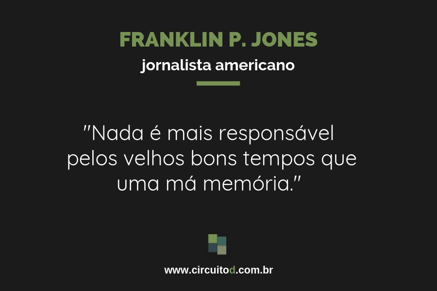 Frase sobre os velhos bons tempos de Franklin P. Jones
