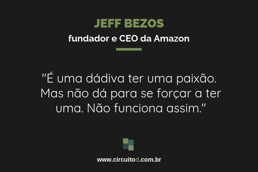 Frase de Jeff Bezos sobre a dávida da paixão