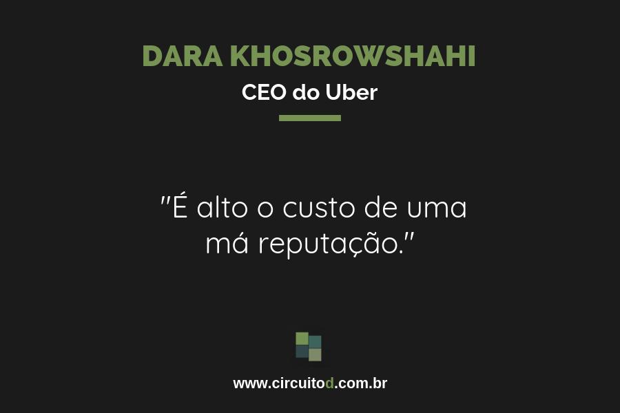 Frase sobre reputação de Dara Khosrowshahi, do Uber