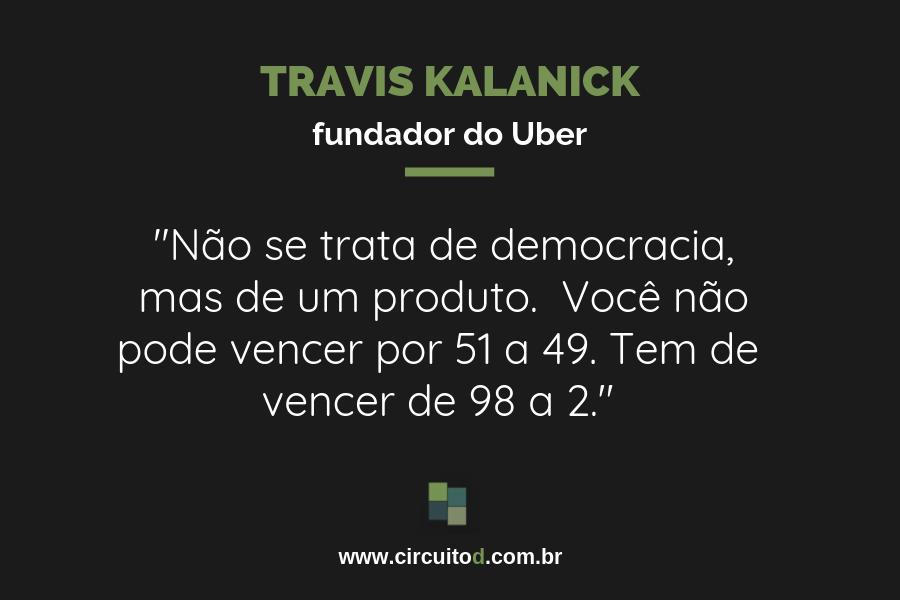 Frase de Travis Kalanick sobre concorrência entre produtos e democracia
