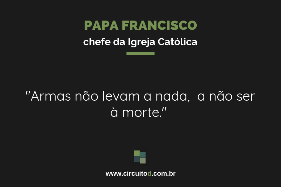 Frase do papa Francisco sobre armas