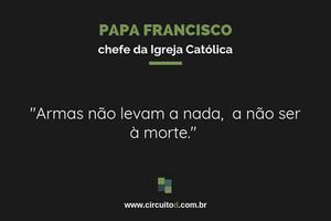 Frase do papa Francisco sobre armas