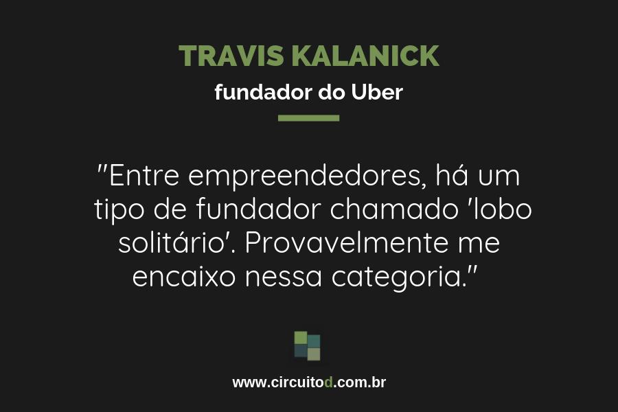 Frase de Travis Kalanick sobre empreendedores