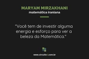 Frase de Maryam Mirzakhani sobre a beleza da Matemática