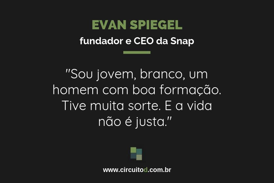 Frase de Evan Spiegel, da Snap, sobre sua vida