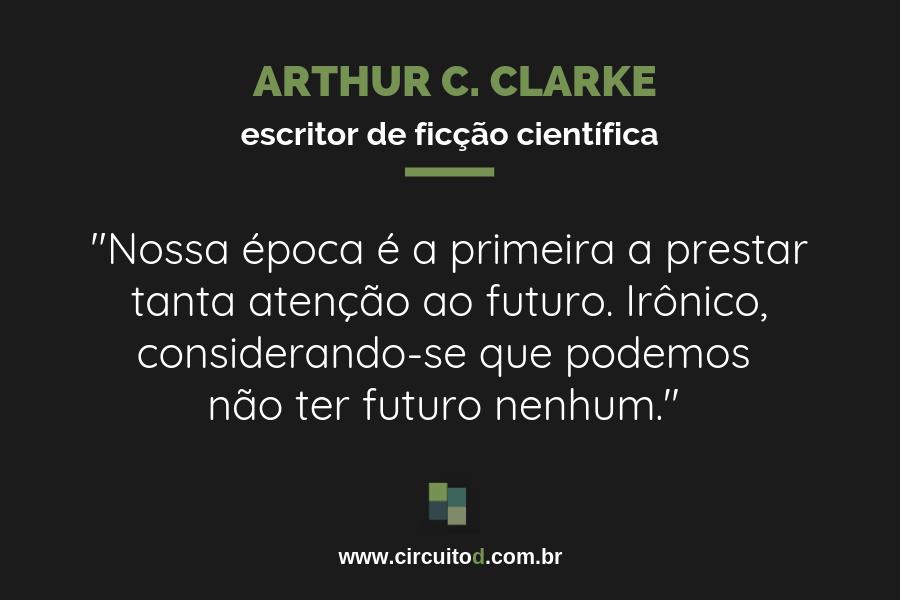 Frase de Arthur C. Clarke sobre o futuro
