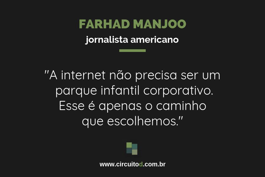 Frase de Farhad Manjoo sobre a internet